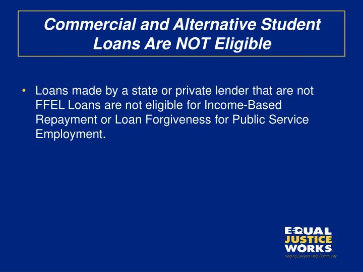 Commercial and Alternative Student Loans Are NOT Eligible