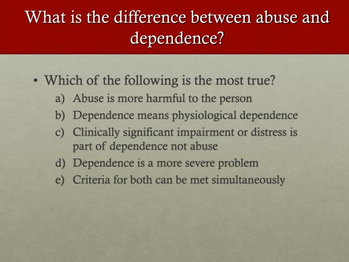 What is the difference between abuse and dependence?
