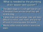 what is needed for the plumbing drain waste vent system9