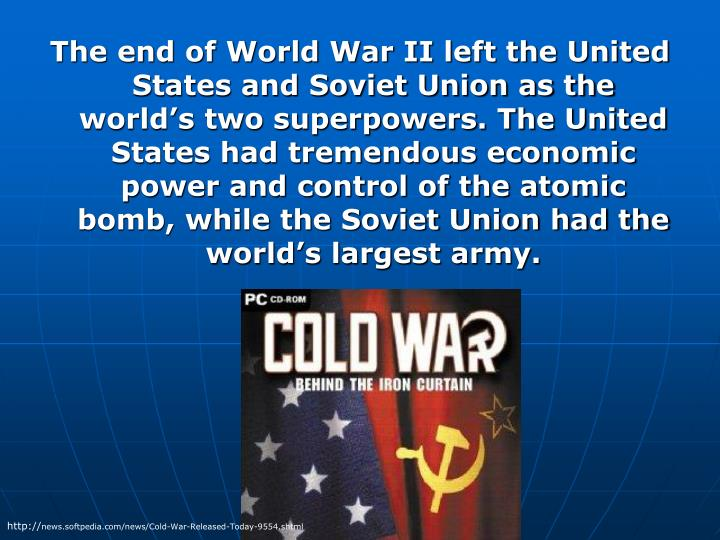 The end of World War II left the United States and Soviet Union as the world's two superpowers. Th...
