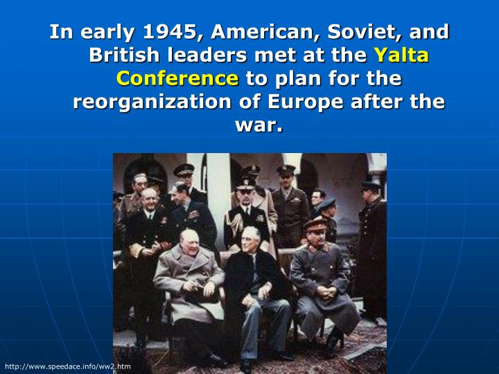 In early 1945, American, Soviet, and British leaders met at the