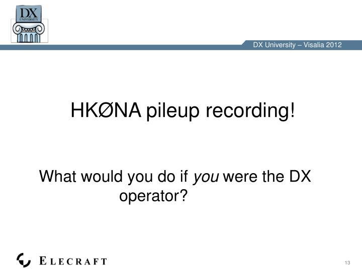 HKØNA pileup recording!