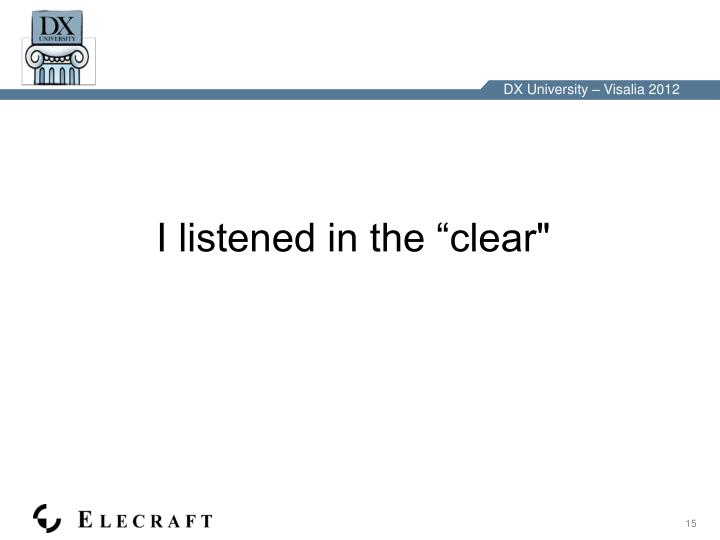 """I listened in the """"clear"""""""