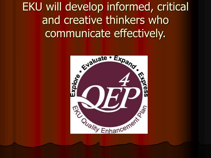 EKU will develop informed, critical and creative thinkers who communicate effectively.