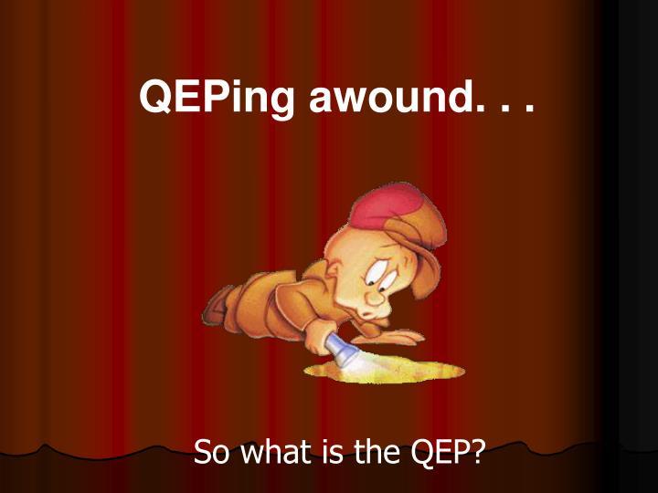 QEPing awound. . .