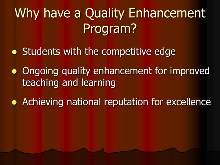 Why have a Quality Enhancement Program?