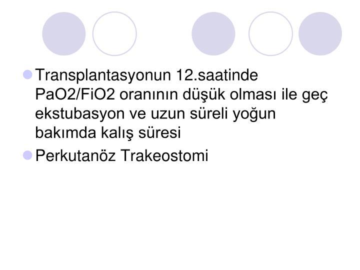 Transplantasyonun 12.saatinde PaO2/FiO2 oranının düşük olması ile geç ekstubasyon ve uzun süreli yoğun bakımda kalış süresi