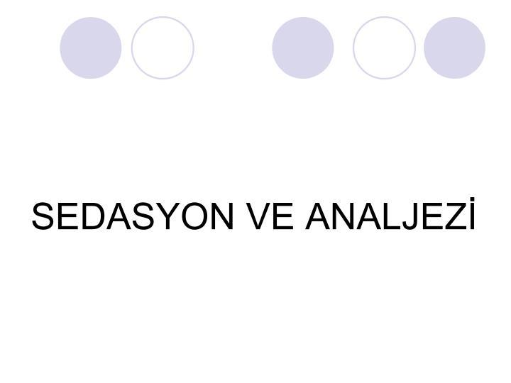 SEDASYON VE ANALJEZİ