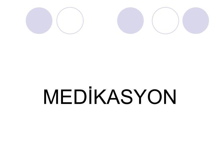 MEDİKASYON