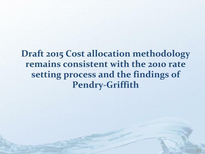 Draft 2015 Cost allocation methodology remains consistent with the 2010 rate setting process and the findings of