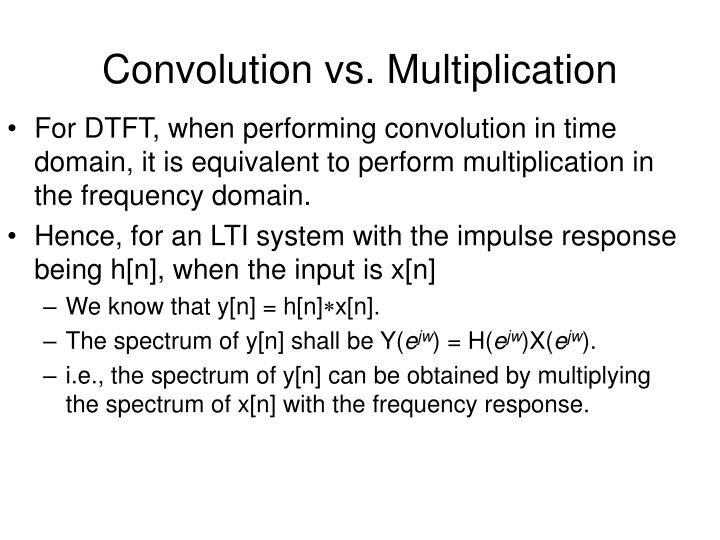 Convolution vs. Multiplication