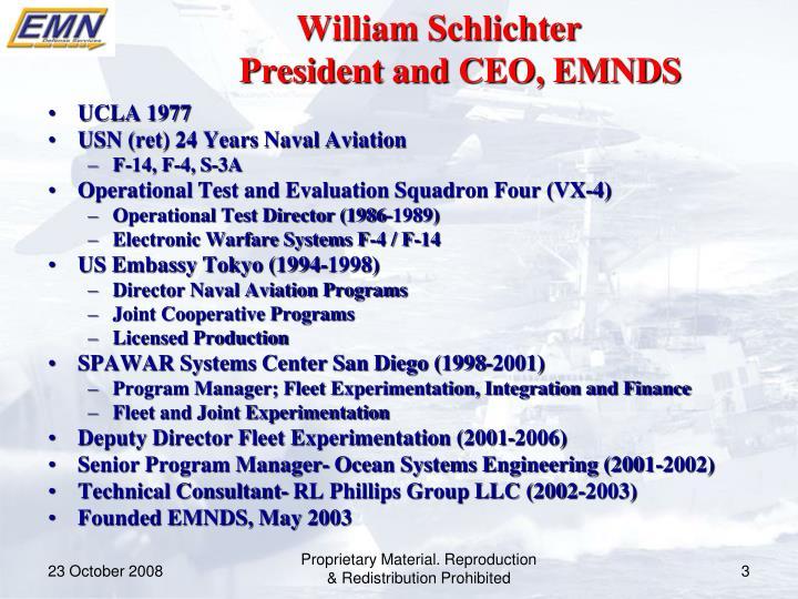 William Schlichter                            President and CEO, EMNDS