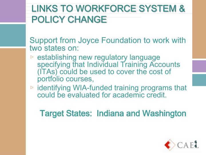 LINKS TO WORKFORCE SYSTEM & POLICY CHANGE
