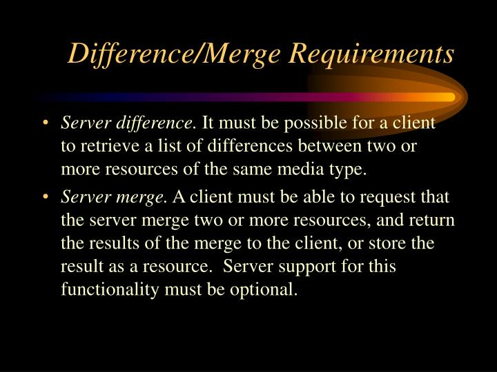 Difference/Merge Requirements
