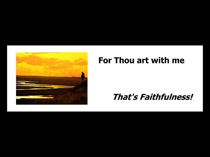 For Thou art with me