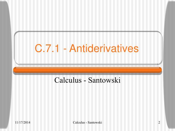 C.7.1 - Antiderivatives