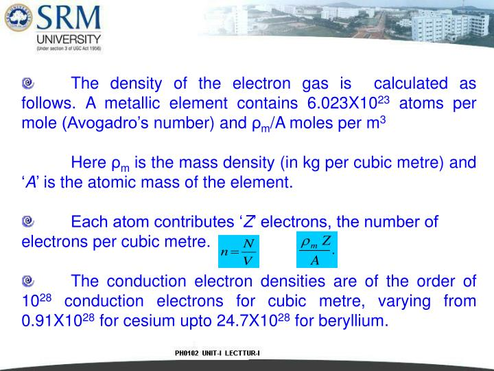 The density of the electron gas is  calculated as follows. A metallic element contains 6.023X10