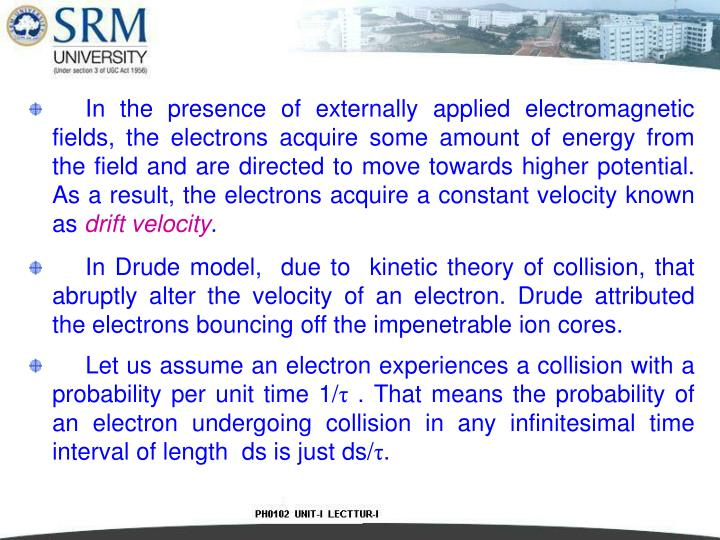 In the presence of externally applied electromagnetic fields, the electrons acquire some amount of energy from the field and are directed to move towards higher potential. As a result, the electrons acquire a constant velocity known as