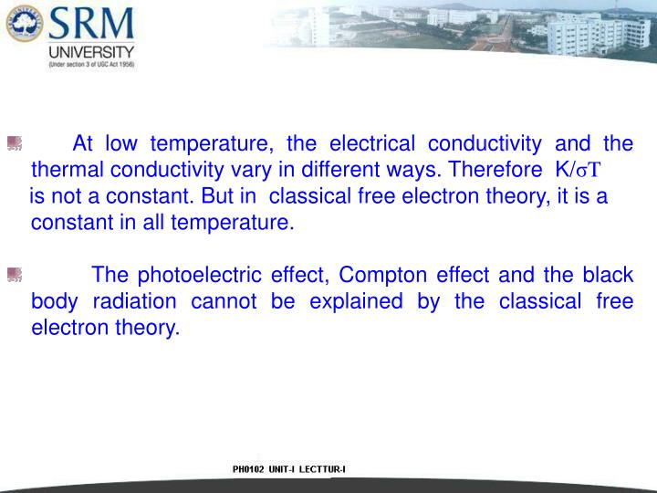 At low temperature, the electrical conductivity and the thermal conductivity vary in different ways. Therefore  K/