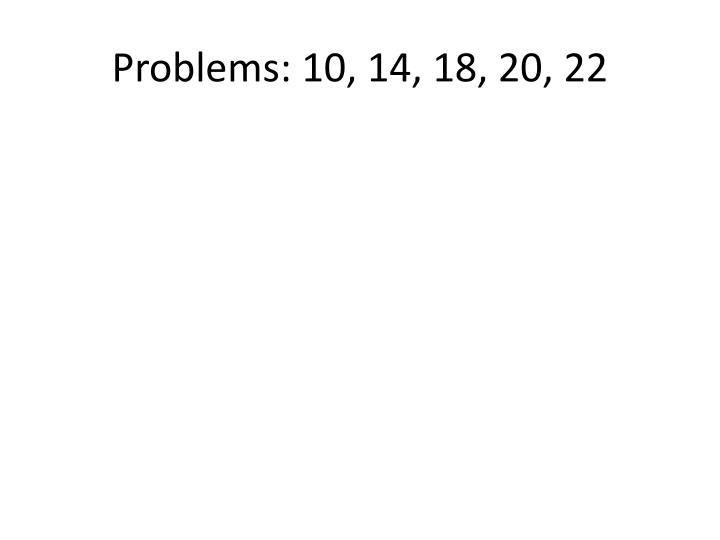 Problems: 10, 14, 18, 20, 22