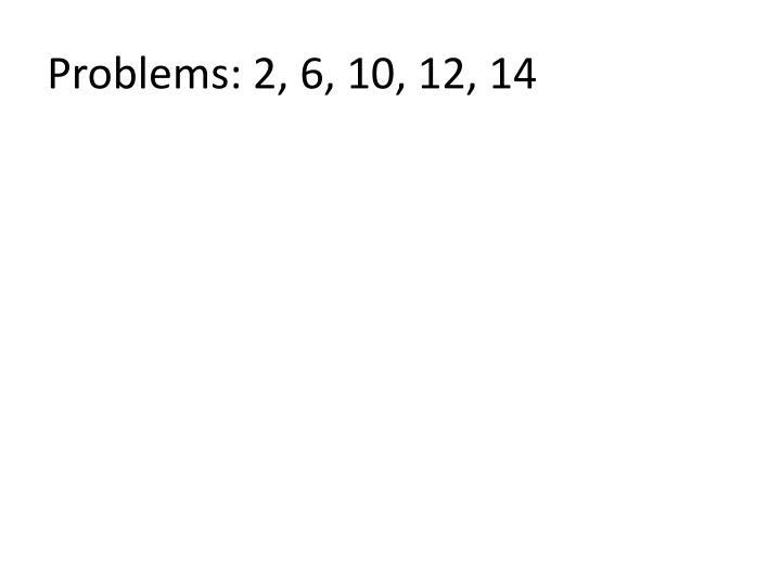 Problems: 2, 6, 10, 12, 14