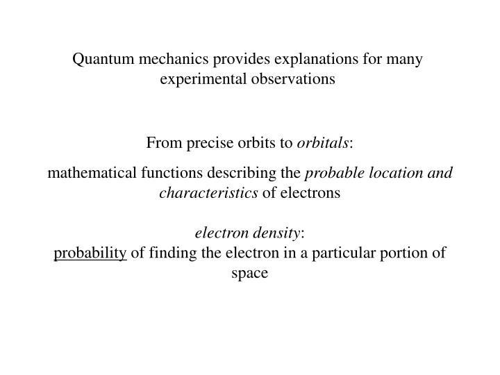 Quantum mechanics provides explanations for many experimental observations