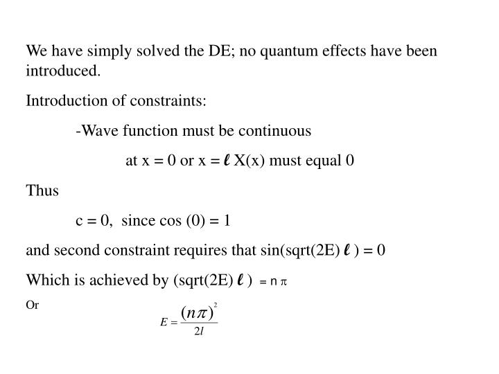 We have simply solved the DE; no quantum effects have been introduced.