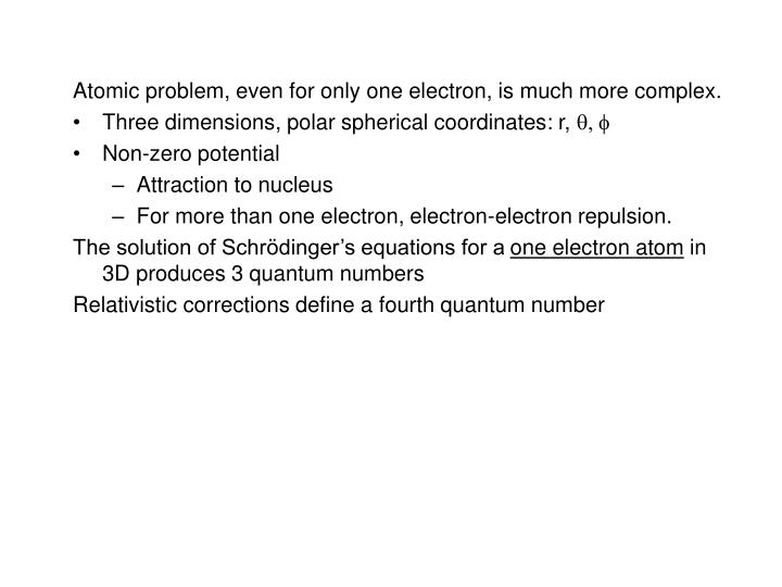 Atomic problem, even for only one electron, is much more complex.