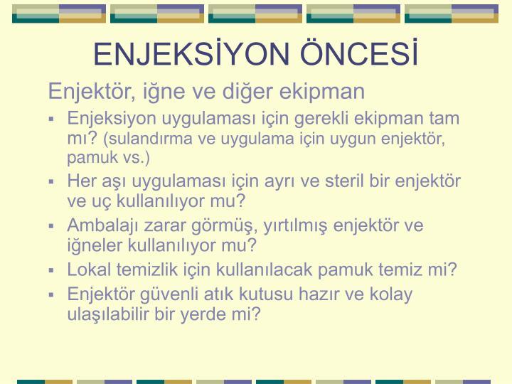 ENJEKSİYON ÖNCESİ