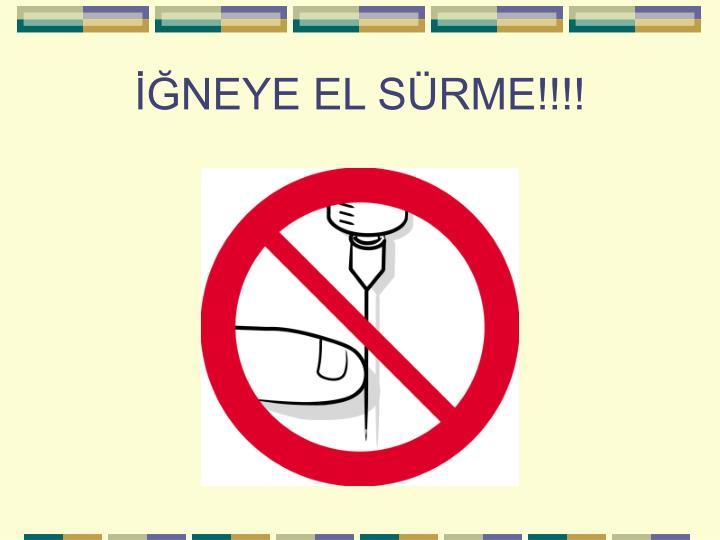 İĞNEYE EL SÜRME!!!!