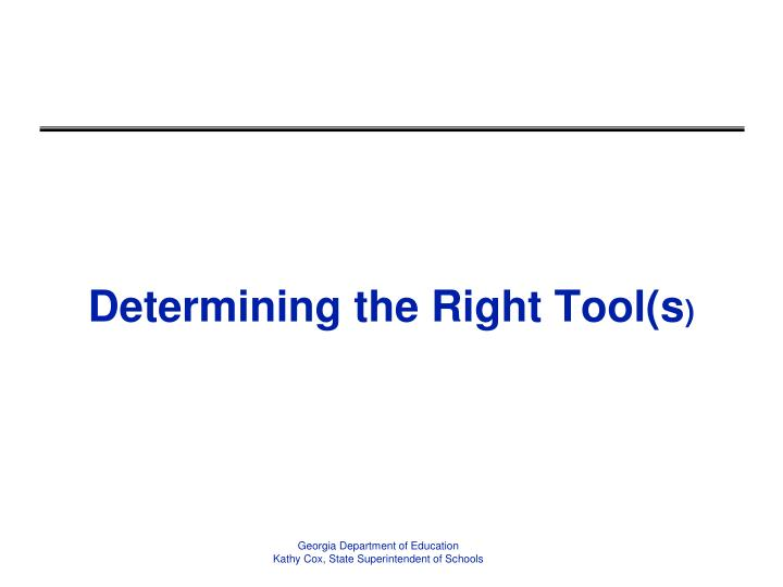 Determining the Right Tool(s