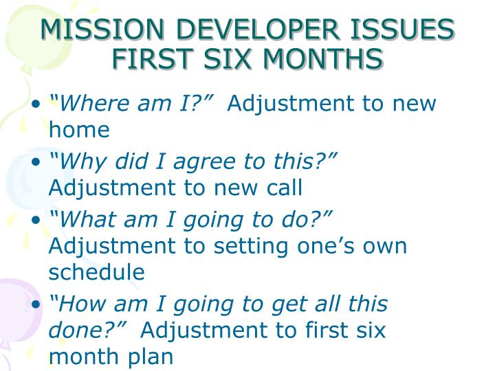 MISSION DEVELOPER ISSUES FIRST SIX MONTHS