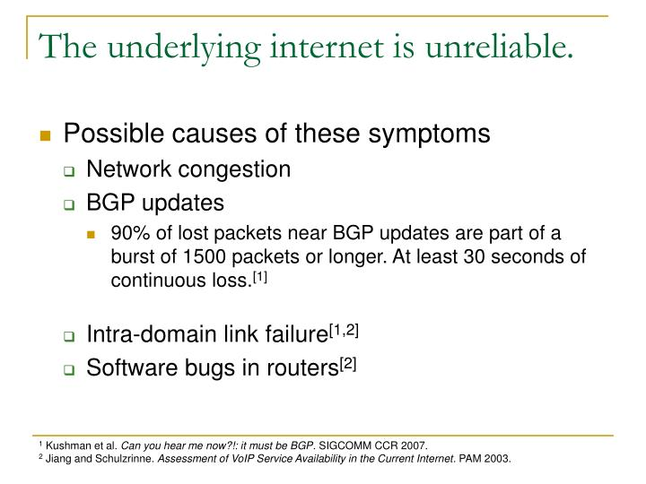The underlying internet is unreliable.