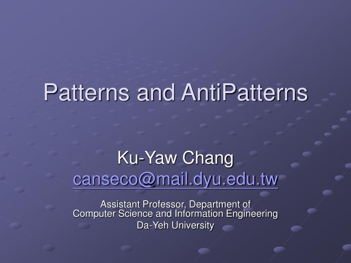 Patterns and AntiPatterns