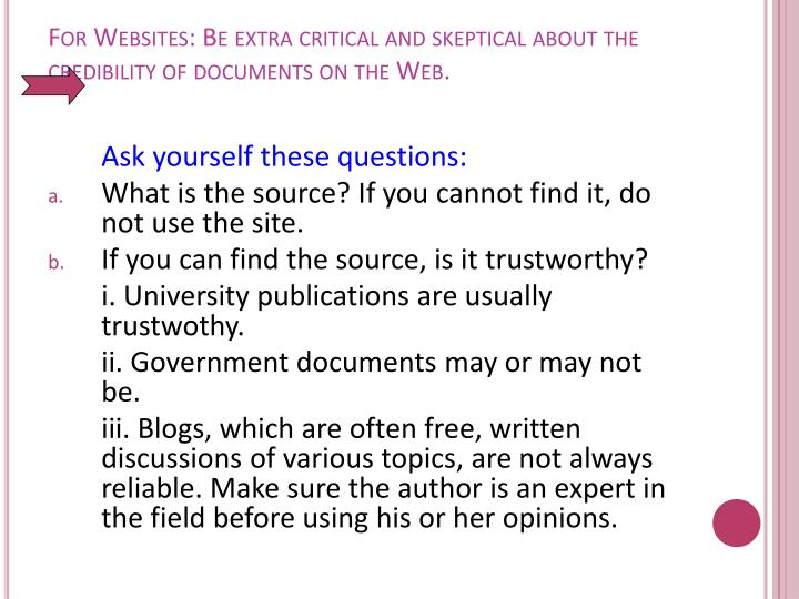 For Websites: Be extra critical and skeptical about the credibility of documents on the Web.