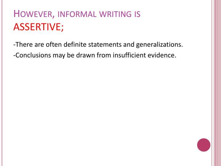However, informal writing is