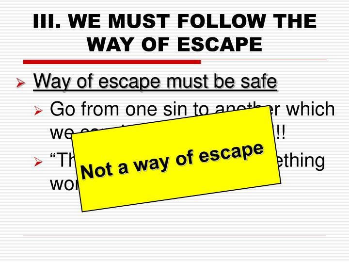 III. WE MUST FOLLOW THE WAY OF ESCAPE