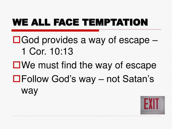 WE ALL FACE TEMPTATION