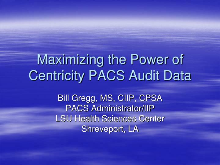 Maximizing the power of centricity pacs audit data