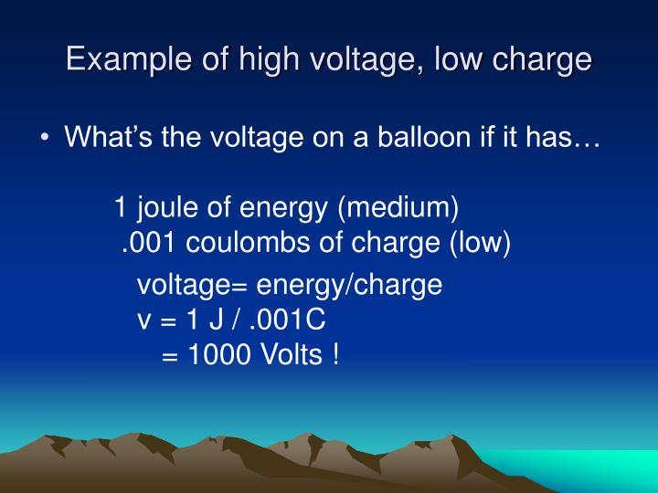 Example of high voltage, low charge