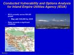 conducted vulnerability and options analysis for inland empire utilities agency ieua