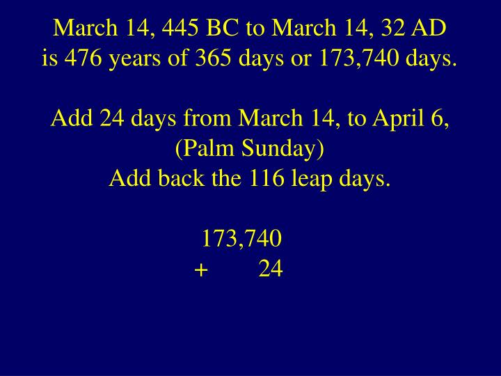 March 14, 445 BC to March 14, 32 AD