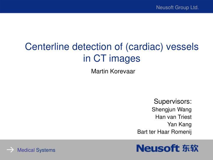 Centerline detection of cardiac vessels in ct images martin korevaar