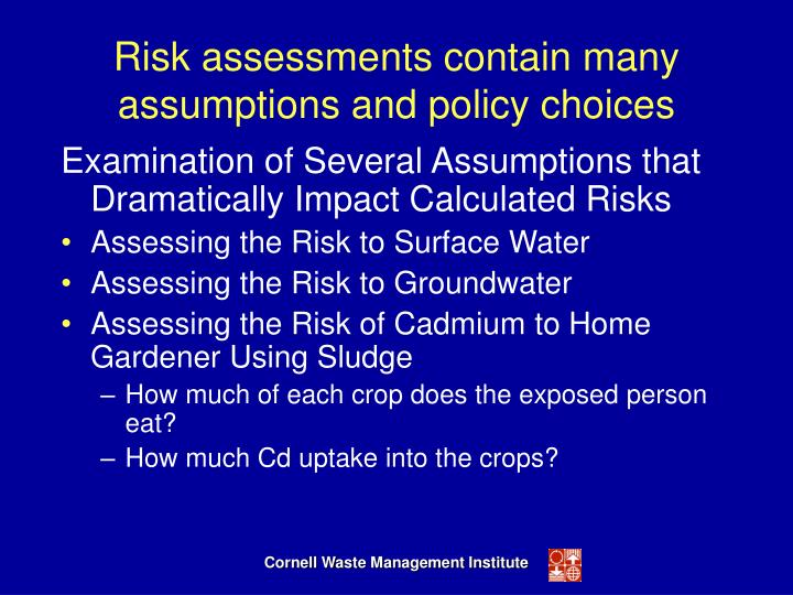 Risk assessments contain many assumptions and policy choices