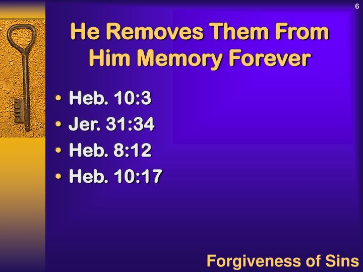 He Removes Them From Him Memory Forever
