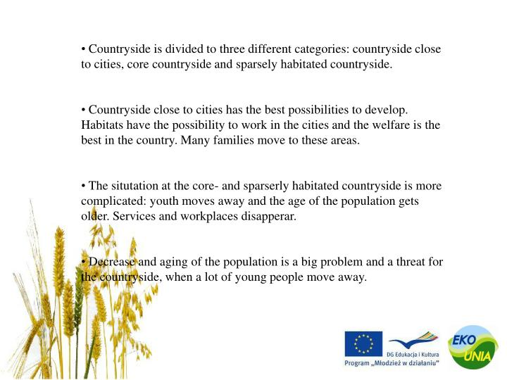 Countryside is divided to three different categories: countryside close to cities, core countryside and sparsely habitated countryside.