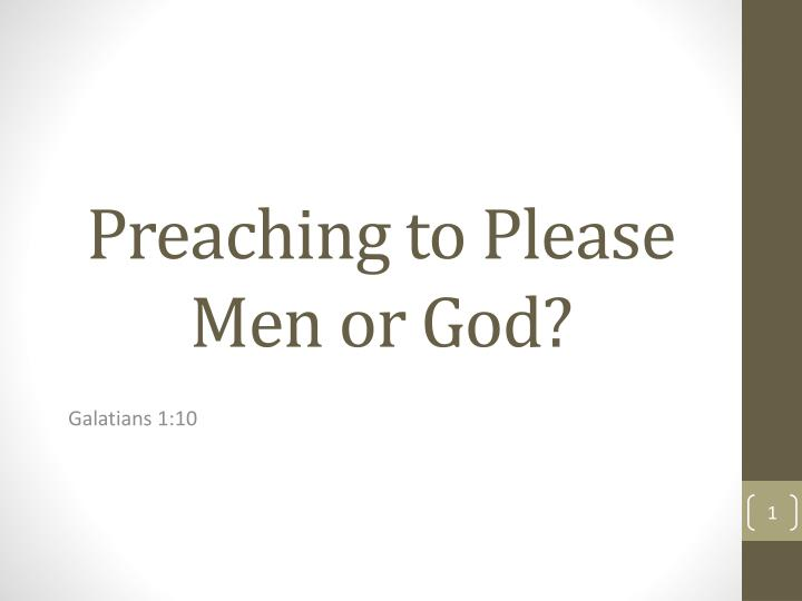 Preaching to please men or god