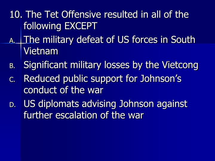 10. The Tet Offensive resulted in all of the following EXCEPT