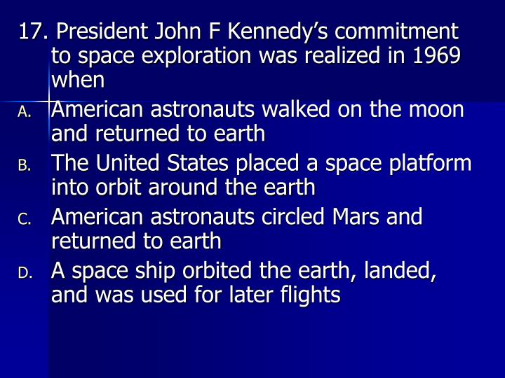 17. President John F Kennedy's commitment to space exploration was realized in 1969 when