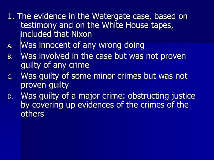 1. The evidence in the Watergate case, based on testimony and on the White House tapes, included tha...